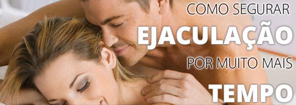 como segurar a ejaculacao por muito mais tempo